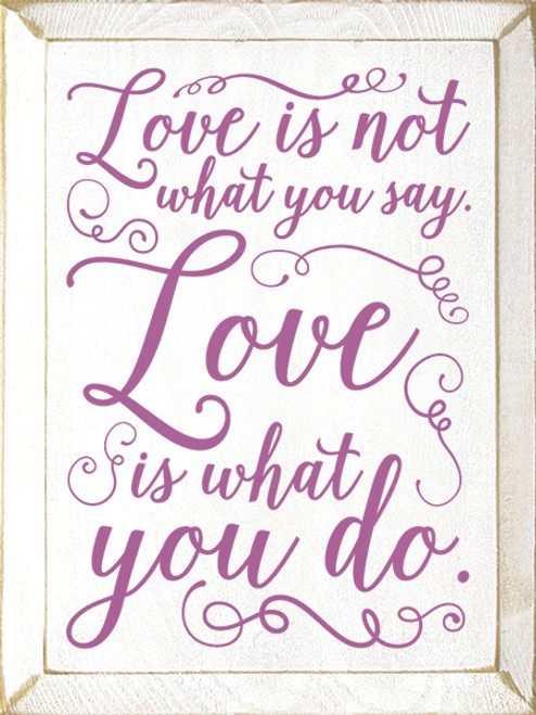 Love Is Not What You Say. Love Is What You Do. Wood Sign Romantic Sayings on Wood Signs
