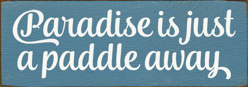 Wood Sign - Paradise Is Just A Paddle Away