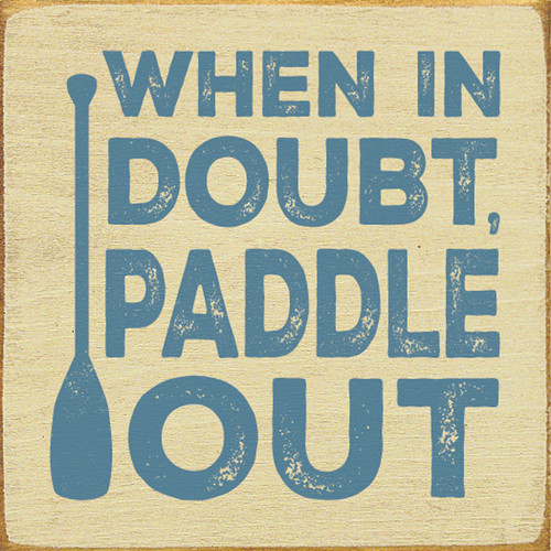 "When In Doubt, Paddle Out 7""x 7"" Wood Sign"