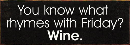 Wood Sign - You Know What Rhymes With Friday? Wine.