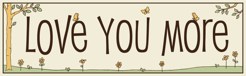 Love You More  16X5  Wood Sign