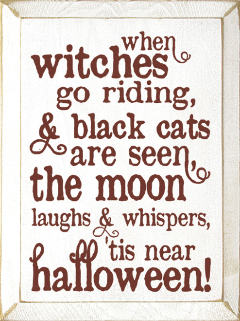 Wood Sign - When Witches Go Riding... 'tis Near Halloween!