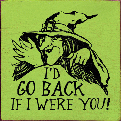 Wood Sign - I'd Go Back If I Were You! With Witch Graphic