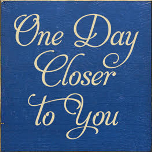 CUSTOM One Day Closer To You 7x7