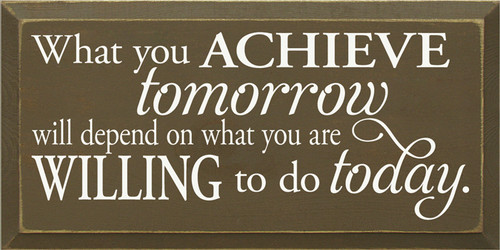 CUSTOM What You Achieve Tomorrow... 18x9