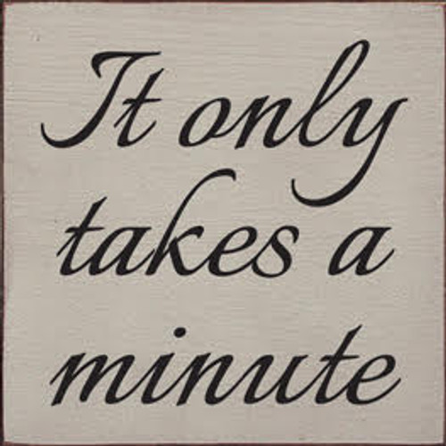 CUSTOM It Only Takes A Minute 7x7