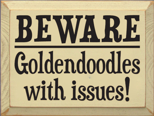 CUSTOM Beware Goldendoodles With Issues! 12x9