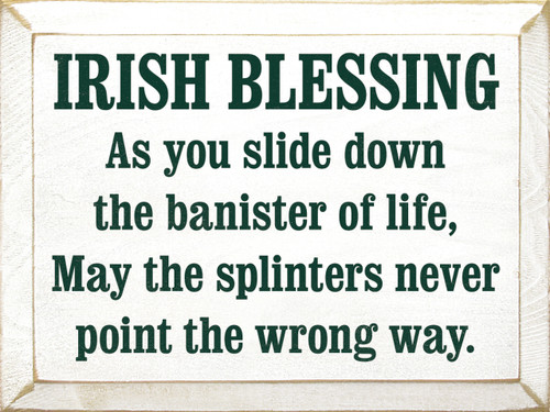 Irish Blessing: As You Slide Down The Banister Of Life May The Splinters Never Point The Wrong Way Wood Sign
