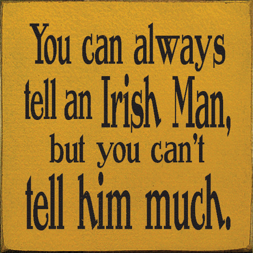 "You Can Always Tell An Irish Man But... 7""x 7"" Wood Sign"