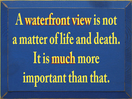 CUSTOM A Waterfront View Is Not... 12x9
