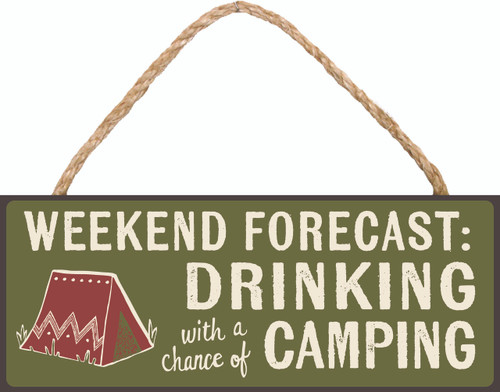 Weekend Forecast: Drinking With A Chance Of Camping Wood Sign