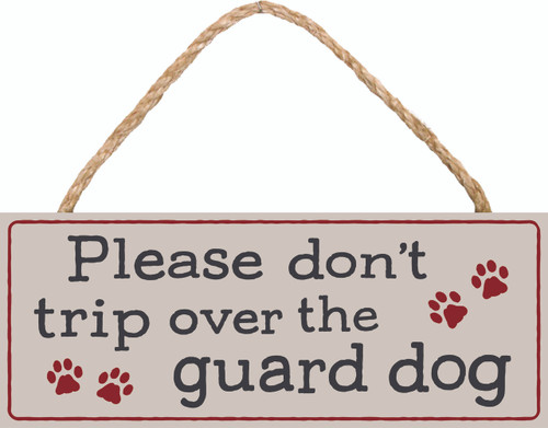 Please Don't Trip Over The Guard Dog Wood Sign