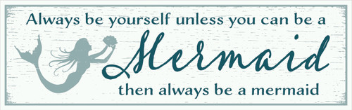 Always Be Yourself Unless You Can Be Mermaid Then Always Be A Mermaid Wood Sign