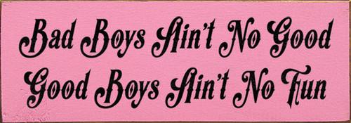 Wood Sign - Bad boys ain't no good, good boys ain't no fun