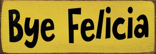 Wood Sign - Bye Felicia