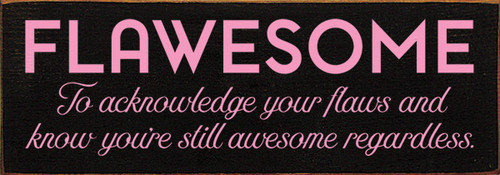 Wood Sign - Flawesome - To acknowledge your flaws and know you're still awesome regardless.