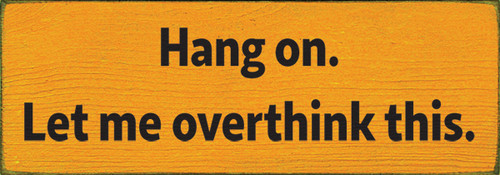 Wood Sign - Hang on. Let me overthink this.
