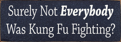 Wood Sign - Surely Not Everybody Was Kung Fu Fighting?