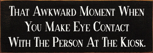 Wood Sign - That Awkward Moment When You Make Eye Contact With ...
