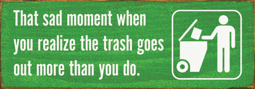 Wood Sign - That Sad Moment When You Realize The Trash Goes Out ...