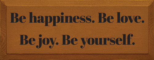 Wood Sign - Be Happiness. Be Love. Be Joy. Be Yourself.