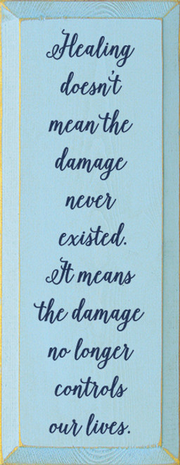 Wood Sign - Healing Doesn't Mean The Damage Never Existed...