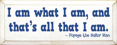 Wood Sign - I Am What I Am, And That's All That I Am. - Popeye The Sailor...