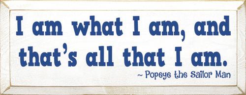 I Am What I Am, And That's All That I Am. - Popeye The Sailor Man Wood Sign
