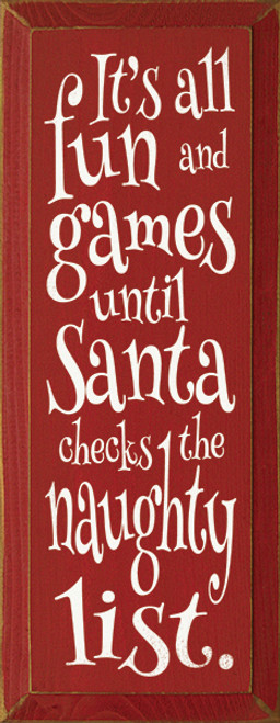 Wood Sign - It's All Fun And Games Until Santa Checks The Naughty List!