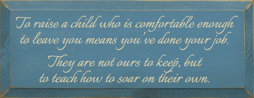 To Raise A Child Who Is Comfortable Enough To Leave... Wood Sign