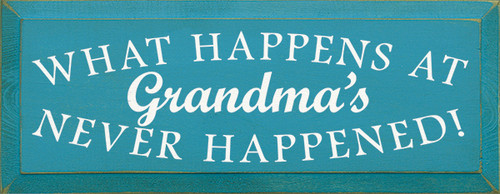 Wood Sign - What Happens At Grandma's Never Happened!