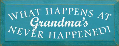 Wood Sign - What Happens At Grandma's Never Happened!