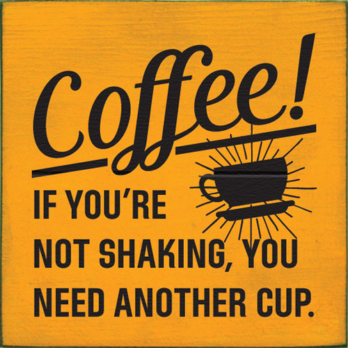 Wood Sign - Coffee! If You're Not Shaking, You Need Another Cup!