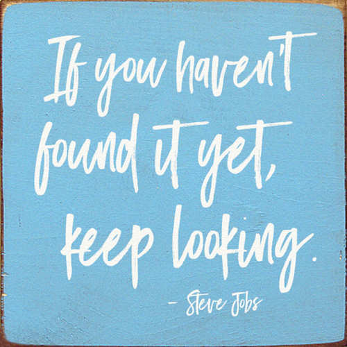 Wood Sign - If You Haven't Found It Yet, Keep Looking. - Steve Jobs