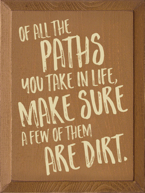 Wood Sign - Of All The Paths You Take In Life, Make Sure A Few Of Them ...