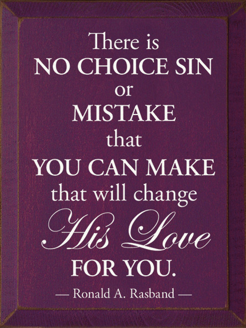 Wood Sign - There Is No Choice Sin Or Mistake That You