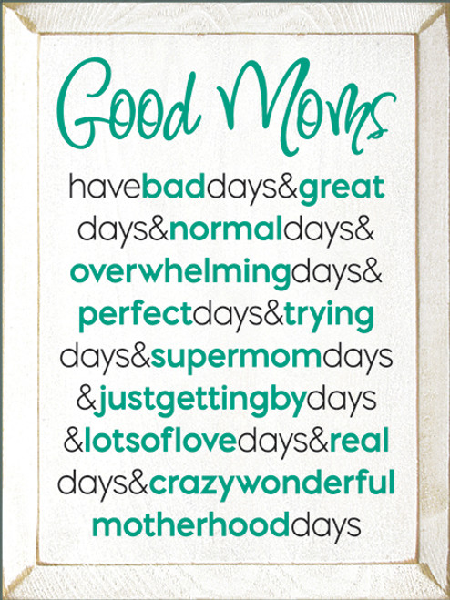 Wood Sign - Good Moms - Have Bad Days & Great Days & Normal Days &..