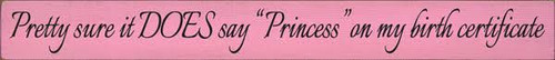 "Custom Sign 3.5"" x 30"" Pink with Black Lettering I'm pretty sure it DOES say PRINCESS on my birth certificate!"
