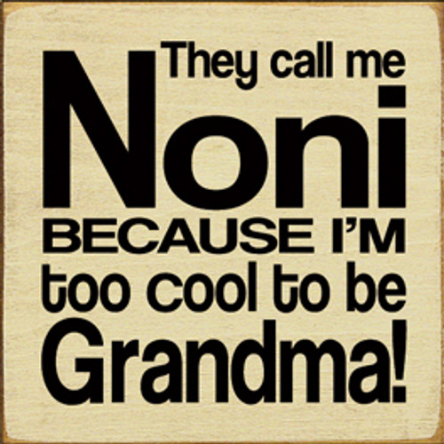 They Call Me [CUSTOM] Because I'm Too Cool To Be Grandma!  Wood Sign