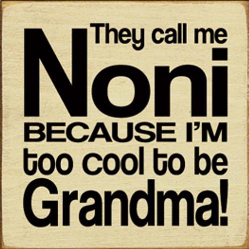 They Call Me [CUSTOM] Because I'm Too Cool To Be Grandma! Wood Sign
