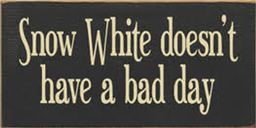 "7""W x 3.5""H Charcoal board with Cream text  CUSTOM Snow White doesn't have a bad day  7""W  x 3.5""H x .75""D"