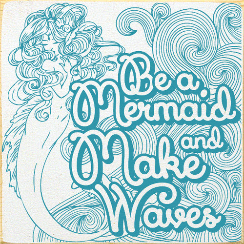 Wood Sign - Be A Mermaid and Make Waves