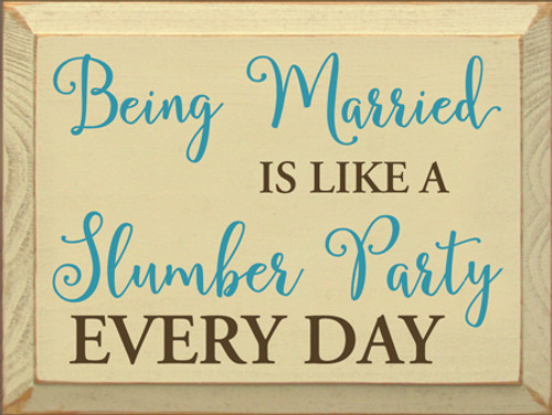 CUSTOM Being Married Is Like A Slumber Party Everyday 9x12