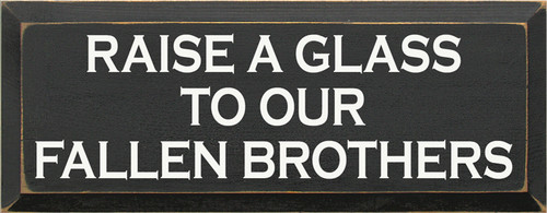 CUSTOM Raise A Glass To Our Fallen Brothers 7x18