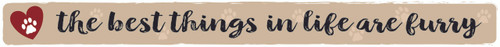 Wood Sign - The Best Things In Life Are Furry