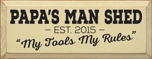 CUSTOM WOOD PAINTED SIGN 7x18 Cream board with Black text  Papa's Man Shed  My Rules  My Tools  Est. 2015