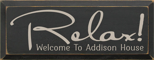 CUSTOM WOOD PAINTED SIGN 7x18 Charcoal board with Putty text  Relax!  Welcome To Addison House  Wood Painted Sign