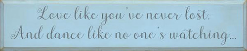 CUSTOM WOOD PAINTED SIGN Baby Blue Board Slate Text Love Like You've Never Lost.  Dance Like No One Is Watching....