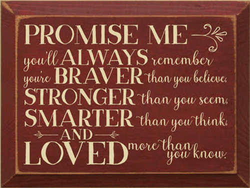 "Custom Wood Painted Sign 9"" x 12""  Burgundy Board with Cream Text 9x12 Burgundy board with Cream text   Promise me you'll always remember you're braver than you believe, stronger than you seem, smarter than you think, and loved more than you know."