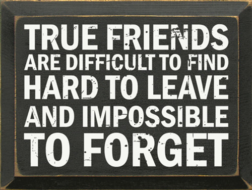 CUSTOM True Friends Are Difficult To Find.. 9x12